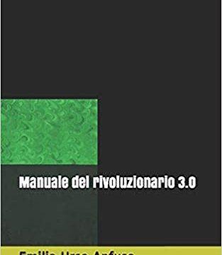 Manuale del rivoluzionario 3.0 – di Emilia Urso Anfuso – In vendita su Amazon