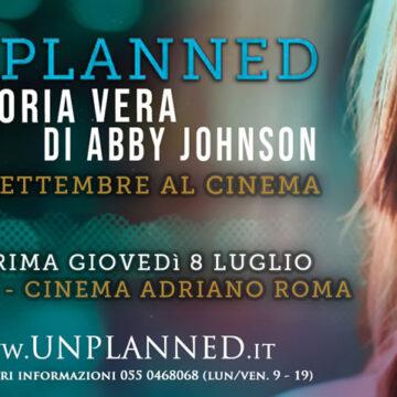 Anteprima del film: Unplanned – Roma, Cinema Adriano – 8 Luglio 2021